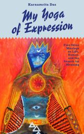 My Yoga of Expression: Free Verse Musings on Life, Nature, and the Search for Meaning