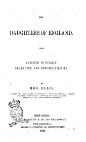 The Daughters of England, Their Position in Society, Charachters and Responsabilities by Mrs. Ellis