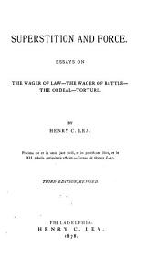Superstition and Force: Essays on the Wager of Law--the Wager of Battle--the Ordeal--the Torture
