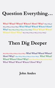 Question Everything    Then Dig Deeper PDF