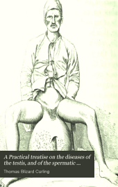 Practical Treatise on the Diseases of the Testis, and of the Spermatic Cord and Scrotum