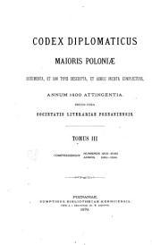 Codex diplomaticus majoris Poloniæ documenta, et jam typis descripta, et adhuc inedita complectens, annum 1400 attingentia: Volume 3