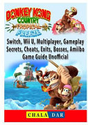 Donkey Kong Country Tropical Freeze  Switch  Wii U  Multiplayer  Gameplay  Secrets  Cheats  Exits  Bosses  Amiibo  Game Guide Unofficial PDF