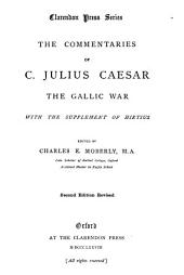 The Commentaries of C. Julius Caesar: The Gallic War. With the Supplement of Hirtius