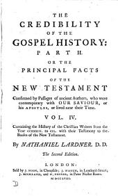 The credibility of the Gospel history: or, The facts occasionally mention'd in the New Testament confirmed by passages of ancient authors, who were contemporary with our Saviour or his apostles, or lived near their time. 2 pt. [with].