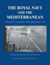 The Royal Navy and the Mediterranean: Vol.II: November 1940-December 1941