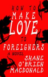 How To Make Love To Foreigners: A Novel