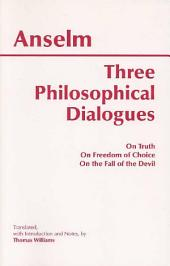 Three Philosophical Dialogues: On Truth, On Freedom of Choice, On the Fall of the Devil