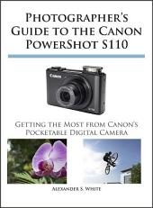 Photographer's Guide to the Canon PowerShot S110: Getting the Most from Canon's Pocketable Digital Camera