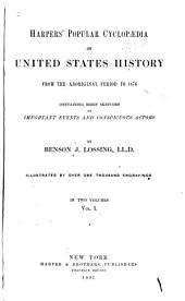 Harpers' Popular Cyclopaedia of United States History from the Aboriginal Period to 1876: Containing Brief Sketches of Important Events and Conspicuous Actors, Volume 1