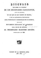 Discurso que sobre la utilidad de los diccionarios facultativos con un examen de los que se han escrito de marina, ...: para servir de prólogo al Diccionario Marítimo Español publicado en 1831