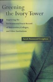 Greening the Ivory Tower: Improving the Environmental Track Record of Universities, Colleges and Other Institutions
