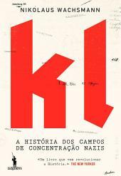 KL A História dos Campos de Concentração Nazis