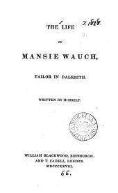 The life of Mansie Wauch, tailor in Dalkeith [by D.M. Moir].