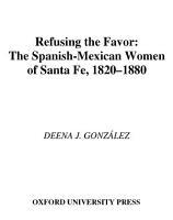 Refusing the Favor   The Spanish Mexican Women of Santa Fe  1820 1880 PDF