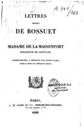 Lettres inédites de Jacques Bénigne Bossuet à Madame de La Maisonfort religieuse de St-Cyr, communiquées à Fénélon par cette dame après la mort de l'évèque de Meaux