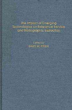 The Impact of Emerging Technologies on Reference Service and Bibliographic Instruction PDF