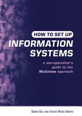 How to Set Up Information Systems: A Non-specialist's Guide to the Multiview Approach, Edition 2