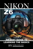 Nikon Z6  An Easy Guide to Learning the Basics PDF