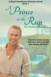 A Prince on the Run: A Royal Sweethearts Romance Novel