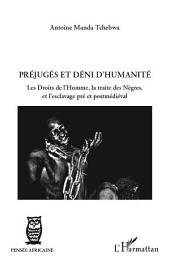 Préjugés et déni d'humanité: Les droits de l'homme, la traite des Nègres, et l'esclavage pré et postmédiéval
