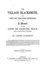 The Village Blacksmith, Or, Piety and Usefulness Exemplified in a Memoir of the Life of Samuel Hick, Late of Micklefield, Yorkshire
