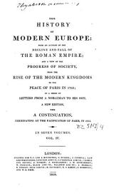 The History of Modern Europe: With an Account of the Decline and Fall of the Roman Empire and a View of the Progress of Society from the Rise of the Modern Kingdoms to the Peace of Paris in 1763, in a Series of Letters from a Nobleman to His Son, Volume 4