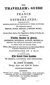 The Traveller's Guide to France and the Netherlands. ... To which is Added the Route from London to Geneva, Lausanne and Neuchatel, Etc