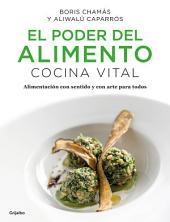 El poder del alimento. Cocina Vital (Colección Vital): Alimentación con sentido y con arte para todos