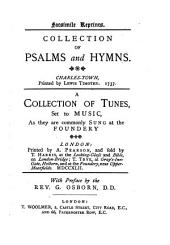 Facsimile reprints. Collection of Psalms and hymns [by J. Wesley]. Charles-town, 1737. A collection of tunes, set to music, as they are commonly sung at the Foundery. London, 1742. With preface by G. Osborn