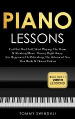 Piano Lessons: Cut Out The Fluff, Start Playing The Piano & Reading Music Theory Right Away. For Beginners Or Refreshing The Advanced Via This Book & Bonus Videos