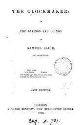 The clockmaker; or The sayings and doings of Samuel Slick, of Slickville [by T.C. Haliburton].