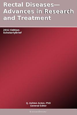 Rectal Diseases—Advances in Research and Treatment: 2012 Edition