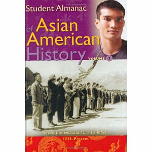 Student Almanac of Asian American History  From the exclusion era to today  1925 present