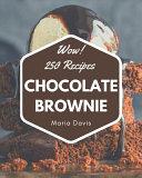Wow! 250 Chocolate Brownie Recipes
