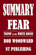 Summary of Fear  Trump in the White House by Bob Woodward