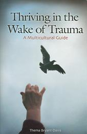 Thriving in the Wake of Trauma: A Multicultural Guide