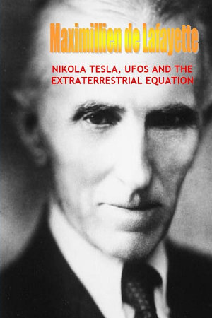 NIKOLA TESLA  UFOS AND THE EXTRATERRESTRIAL EQUATION
