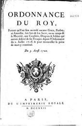 Ordonnance... portant qu'il ne sera accordé aucune grâce, pardon, ni amnistie, soit lors de son sacre, ou au temps de sa majorité, aux cavaliers, dragons et soldats qui auront déserté de ses troupes depuis l'Ordonnance du 2. juillet 1716, et pour renouveller la peine de mort Y contenuë. Du 3 aout 1722