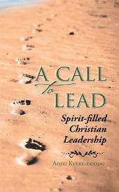 A Call to Lead: Spirit-Filled Christian Leadership
