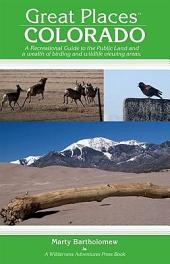 Great Places: Colorado: A Recreational Guide to Colorado's Public Lands and Historic Places for Birding, Hiking, Photography, Fishing, Hunting, and Camping
