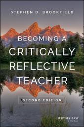 Becoming a Critically Reflective Teacher: Edition 2