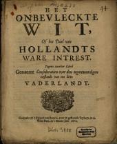Het Onbevleckte Wit, Of het Doel van Hollandts Ware Intrest, Tegens zeecker Libel Genaemt Consideratien over den tegenwoordigen toestandt van ons lieve Vaderlandt