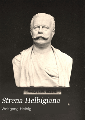 Strena Helbigiana: Bexagenario obtvlervnt amici. A.D. IIII. non. Febr. a MDCCCLXXXXVIII.