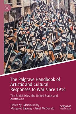 The Palgrave Handbook of Artistic and Cultural Responses to War since 1914 PDF