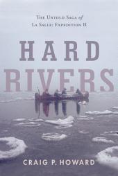 Hard Rivers: The Untold Saga of La Salle: Expedition II