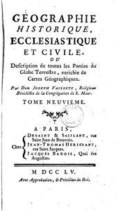 Géographie historique, ecclesiastique et civile ou Description de toutes les parties du globe terrestre, enrichie de cartes géographiques: Volume9