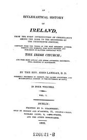 An ecclesiastical history of Ireland, from the first introduction of christianity among the Irish to the beginning of the 13. century: Volume 1