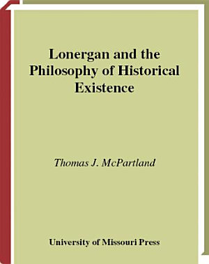 Lonergan and the Philosophy of Historical Existence PDF