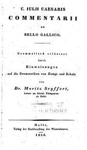 C. Iulii Caesaris Commentarii de bello gallico: grammatisch erläutert durch hinweisungen auf die grammatiken von Zumpt und Schulz
